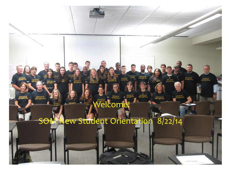 Welcome! SOM New Student Orientation 8/22/14