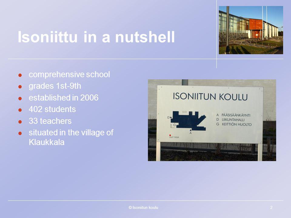 © Isoniitun koulu2 Isoniittu in a nutshell comprehensive school grades 1st-9th established in 2006 402 students 33 teachers situated in the village of Klaukkala
