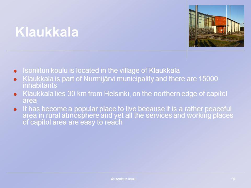 © Isoniitun koulu20 Klaukkala Isoniitun koulu is located in the village of Klaukkala Klaukkala is part of Nurmijärvi municipality and there are 15000
