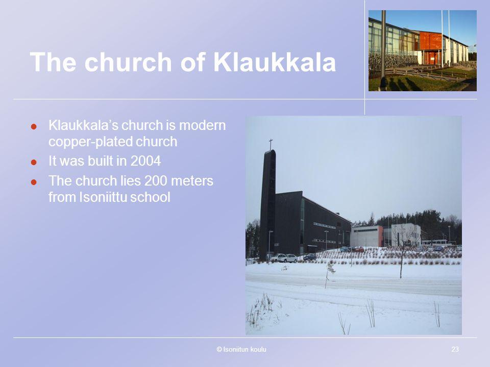 © Isoniitun koulu23 The church of Klaukkala Klaukkala's church is modern copper-plated church It was built in 2004 The church lies 200 meters from Isoniittu school