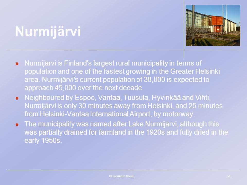© Isoniitun koulu26 Nurmijärvi Nurmijärvi is Finland s largest rural municipality in terms of population and one of the fastest growing in the Greater Helsinki area.