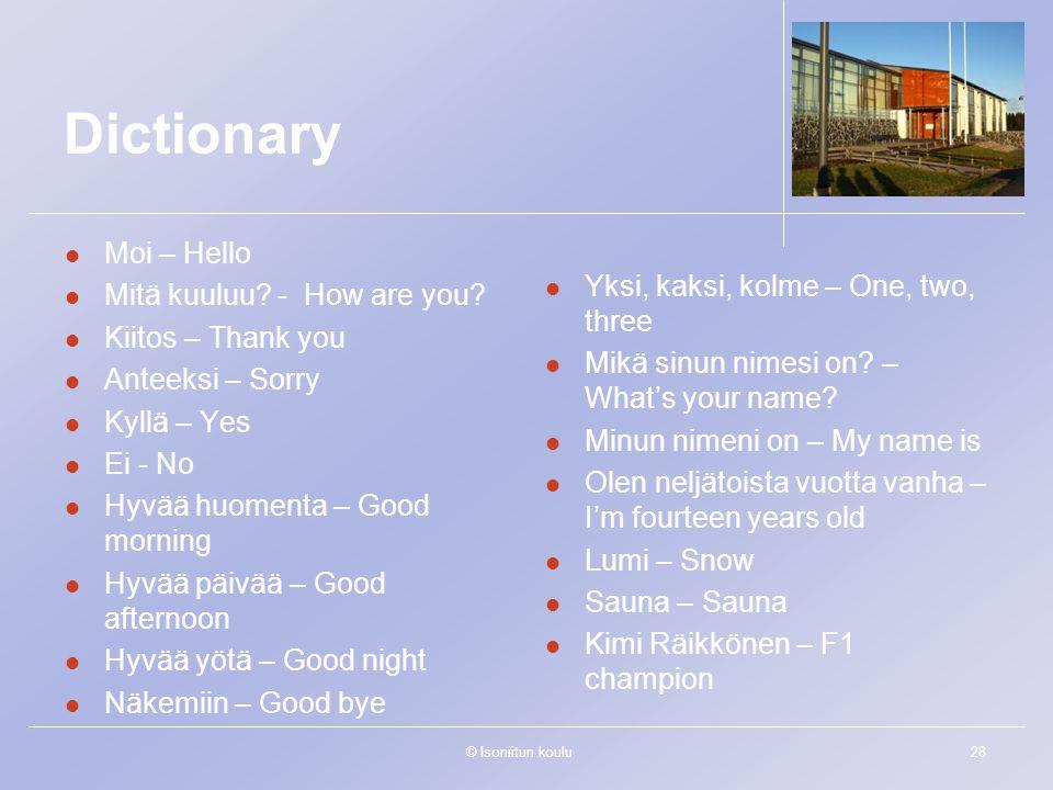 © Isoniitun koulu28 Dictionary Moi – Hello Mitä kuuluu.