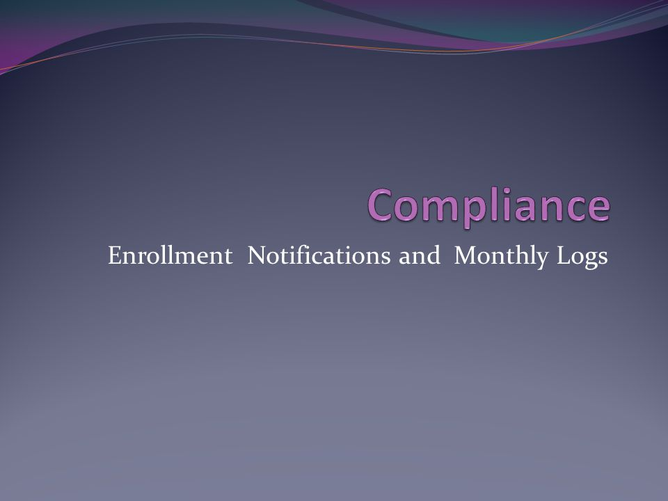 Enrollment Notifications and Monthly Logs