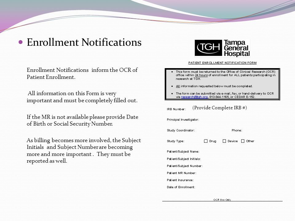 Enrollment Notifications Enrollment Notifications inform the OCR of Patient Enrollment. All information on this Form is very important and must be com