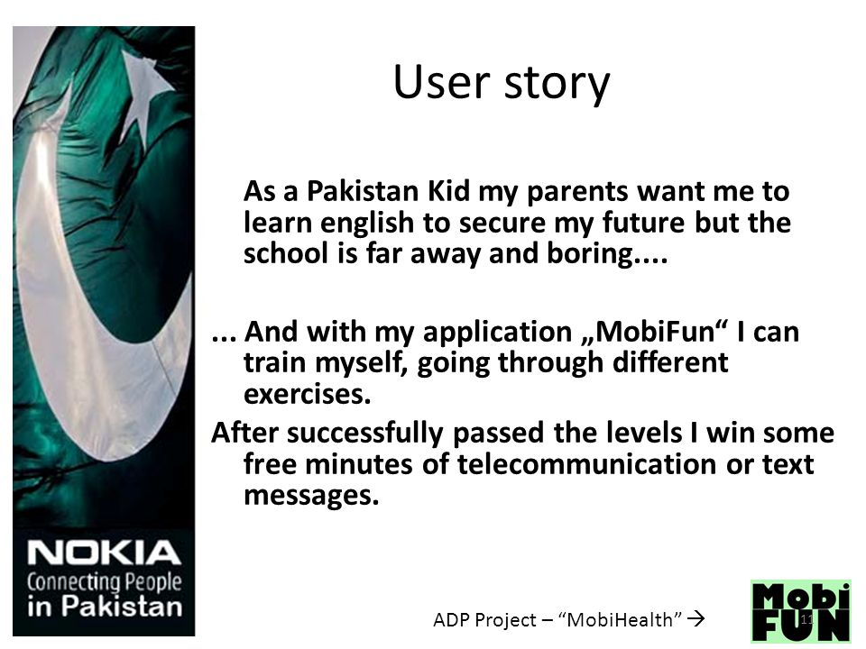 ADP Project – MobiHealth  User story As a Pakistan Kid my parents want me to learn english to secure my future but the school is far away and boring.......