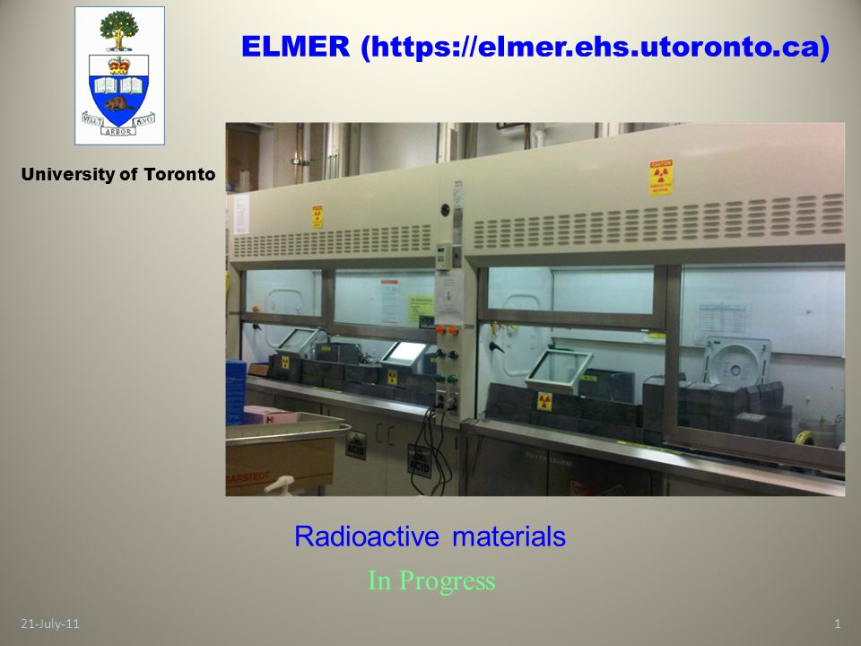 21-July-111 University of Toronto Radioactive materials In Progress ELMER (https://elmer.ehs.utoronto.ca)