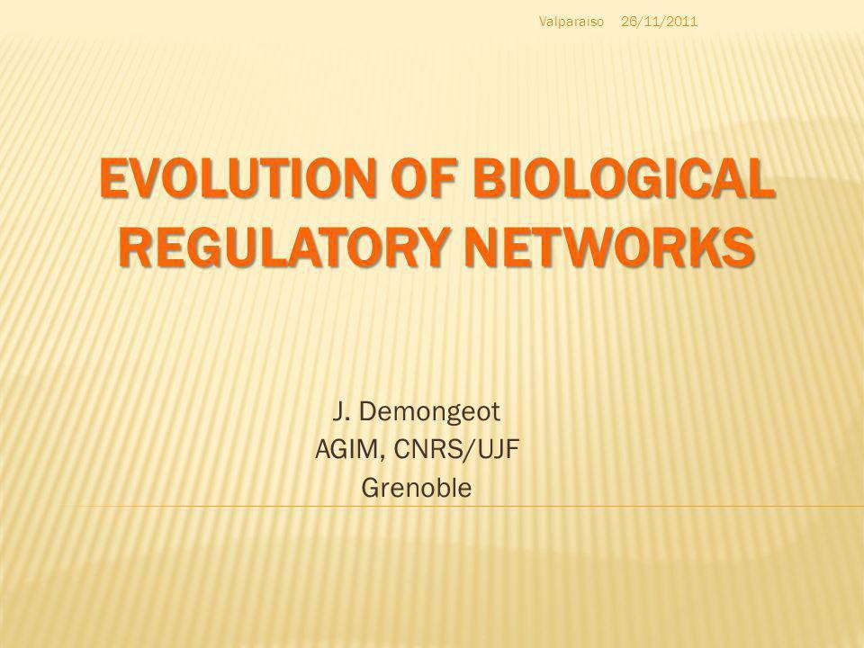 EVOLUTION OF BIOLOGICAL REGULATORY NETWORKS J.