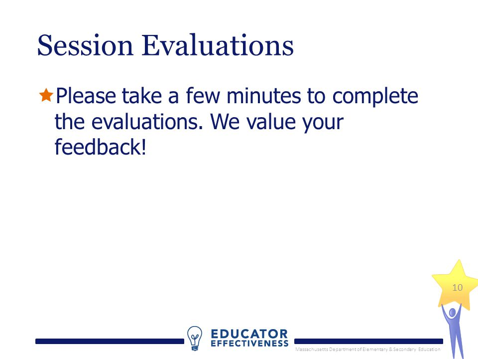 Massachusetts Department of Elementary & Secondary Education Session Evaluations  Please take a few minutes to complete the evaluations.