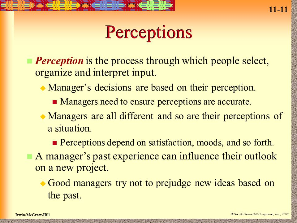 11-11 Irwin/McGraw-Hill ©The McGraw-Hill Companies, Inc., 2000 Perceptions Perception is the process through which people select, organize and interpr