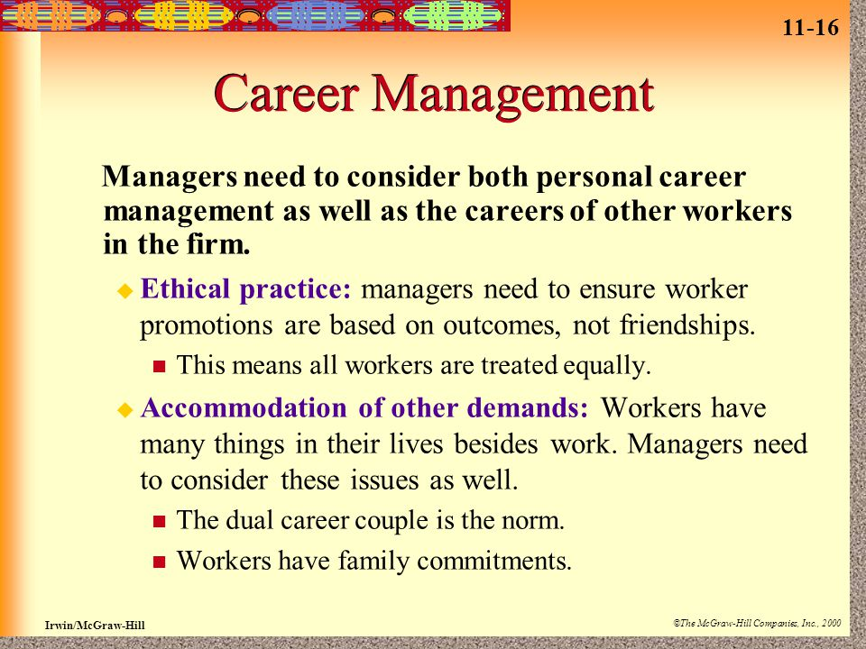 11-16 Irwin/McGraw-Hill ©The McGraw-Hill Companies, Inc., 2000 Career Management Managers need to consider both personal career management as well as
