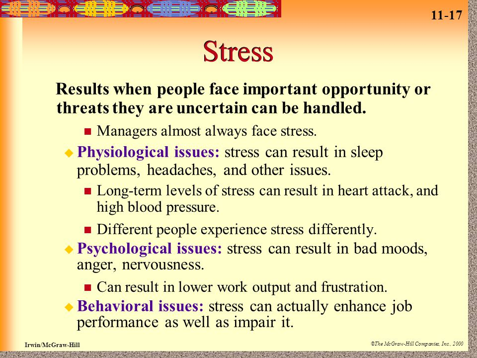 11-17 Irwin/McGraw-Hill ©The McGraw-Hill Companies, Inc., 2000 Stress Results when people face important opportunity or threats they are uncertain can