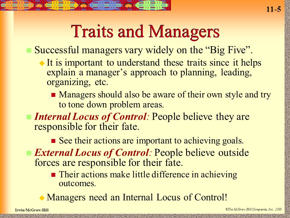 11-5 Irwin/McGraw-Hill ©The McGraw-Hill Companies, Inc., 2000 Traits and Managers Successful managers vary widely on the Big Five .