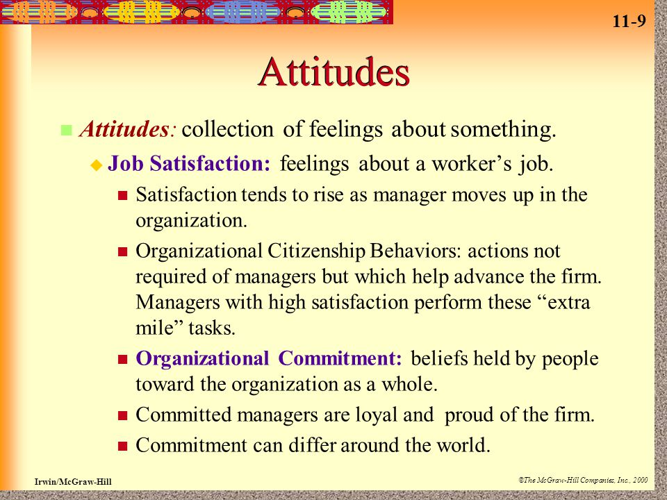 11-9 Irwin/McGraw-Hill ©The McGraw-Hill Companies, Inc., 2000 Attitudes Attitudes: collection of feelings about something.  Job Satisfaction: feeling