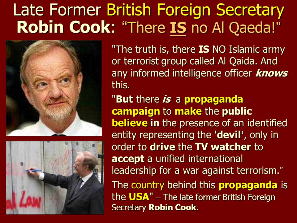 "Late Former British Foreign Secretary Robin Cook: "" There IS no Al Qaeda! """