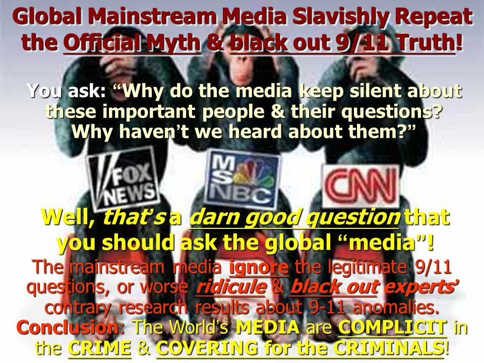 Global Mainstream Media Slavishly Repeat the Official Myth & black out 9/11 Truth! Global Mainstream Media Slavishly Repeat the Official Myth & black