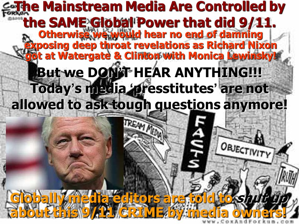 The Mainstream Media Are Controlled by the SAME Global Power that did 9/11. The Mainstream Media Are Controlled by the SAME Global Power that did 9/11