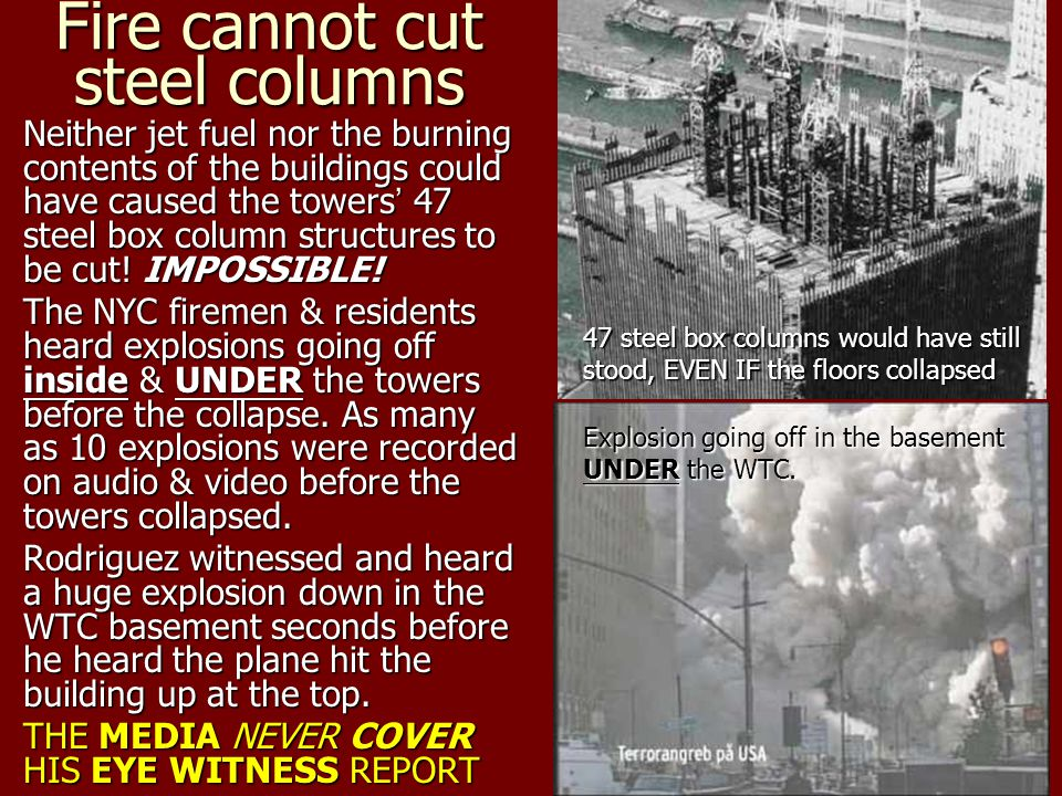 Fire cannot cut steel columns Neither jet fuel nor the burning contents of the buildings could have caused the towers ' 47 steel box column structures