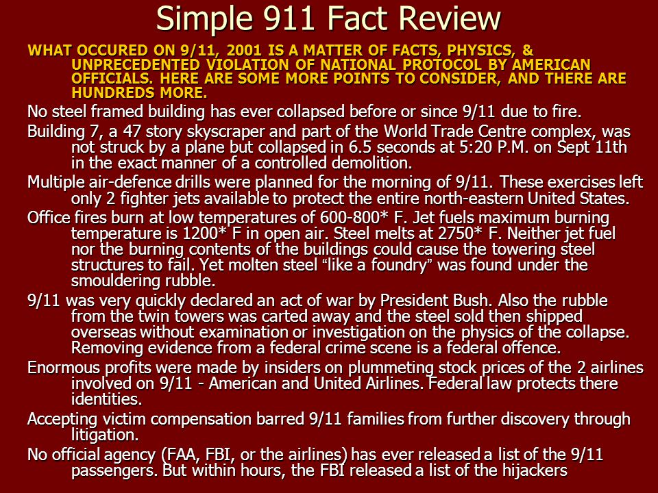 Simple 911 Fact Review WHAT OCCURED ON 9/11, 2001 IS A MATTER OF FACTS, PHYSICS, & UNPRECEDENTED VIOLATION OF NATIONAL PROTOCOL BY AMERICAN OFFICIALS.