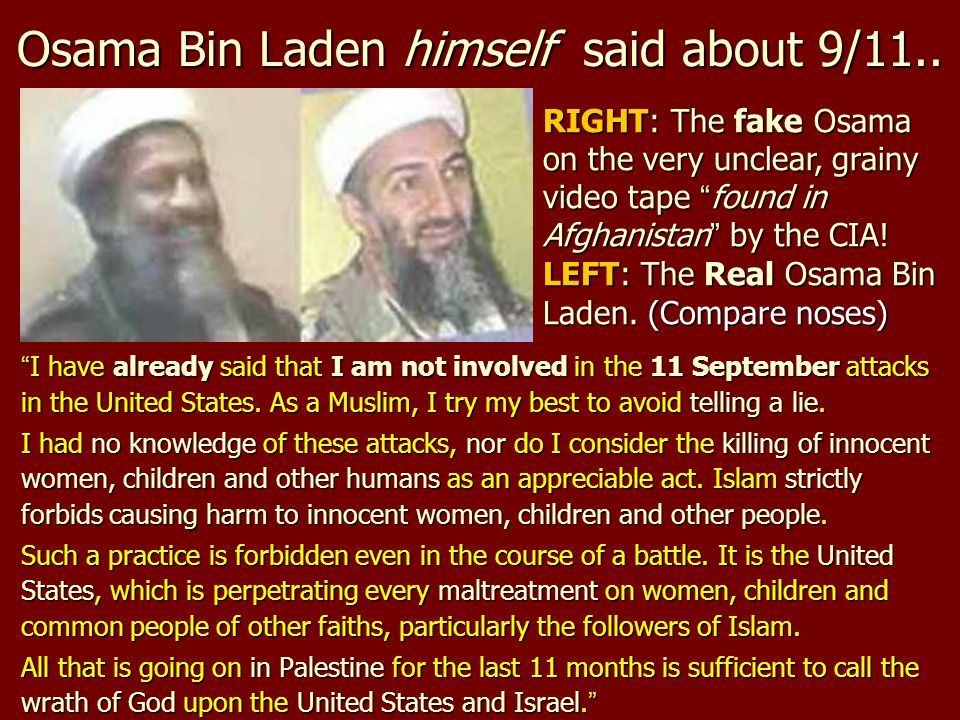 "Osama Bin Laden himself said about 9/11.. "" I have already said that I am not involved in the 11 September attacks in the United States. As a Muslim,"
