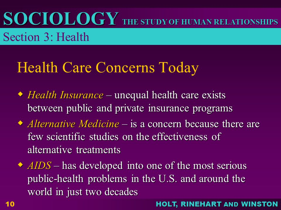 THE STUDY OF HUMAN RELATIONSHIPS SOCIOLOGY HOLT, RINEHART AND WINSTON 10 Health Care Concerns Today  Health Insurance – unequal health care exists be