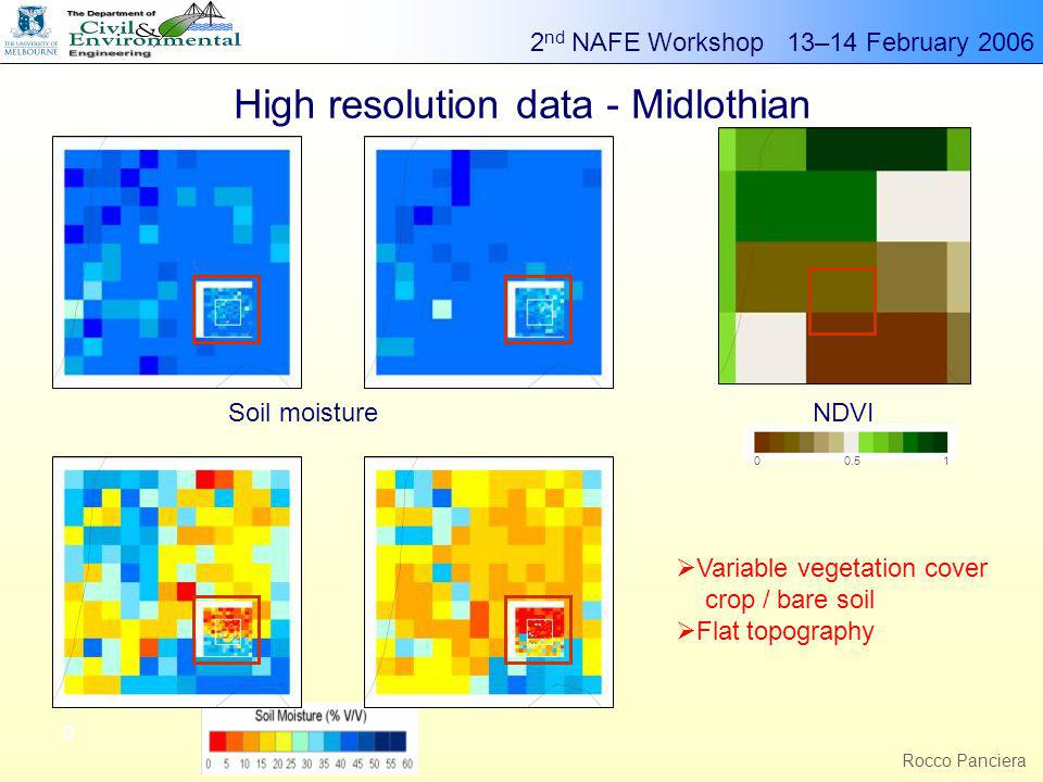 2 nd NAFE Workshop 13–14 February 2006 g Rocco Panciera High resolution data - Midlothian 00.51 Soil moisture NDVI  Variable vegetation cover crop / bare soil  Flat topography
