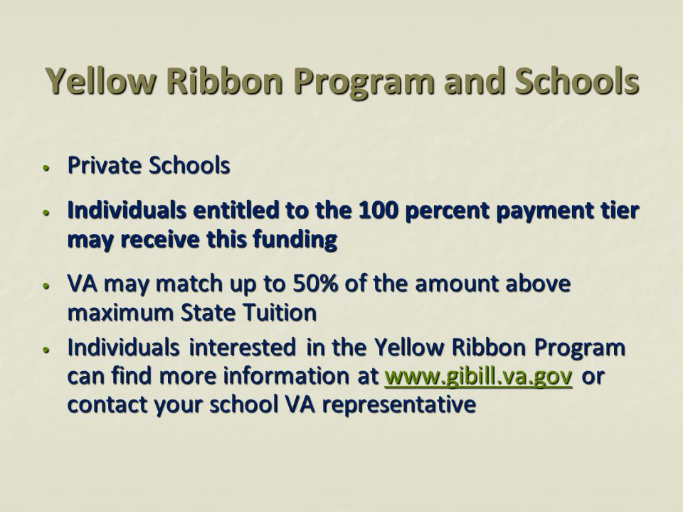 Yellow Ribbon Program and Schools Private Schools Private Schools Individuals entitled to the 100 percent payment tier may receive this funding Indivi