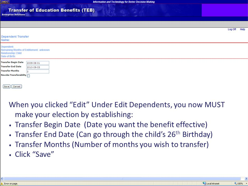 "24 When you clicked ""Edit"" Under Edit Dependents, you now MUST make your election by establishing: Transfer Begin Date (Date you want the benefit effe"