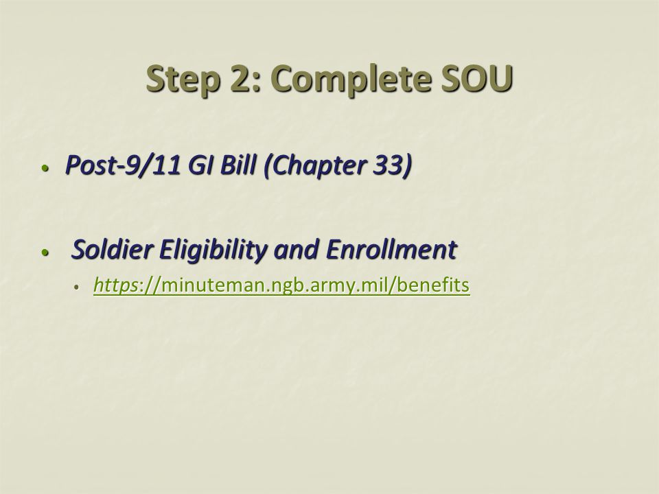 Step 2: Complete SOU Post-9/11 GI Bill (Chapter 33) Post-9/11 GI Bill (Chapter 33) Soldier Eligibility and Enrollment Soldier Eligibility and Enrollme