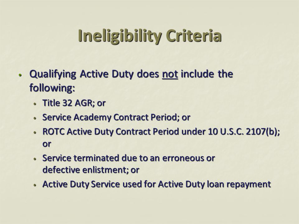 Ineligibility Criteria Qualifying Active Duty does not include the following: Qualifying Active Duty does not include the following: Title 32 AGR; or