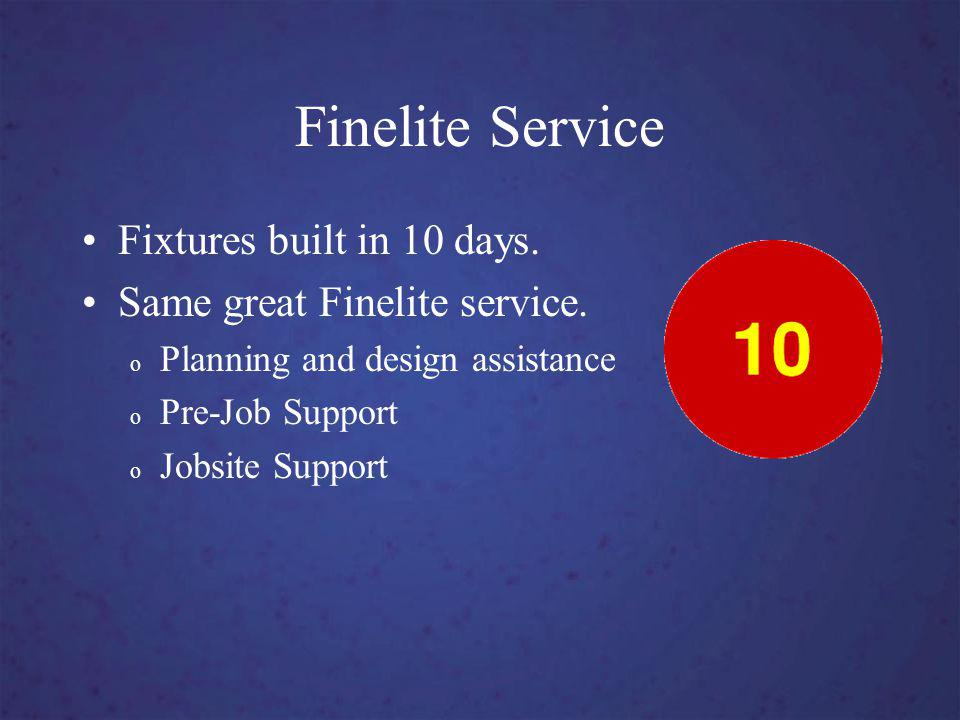 Finelite Service Fixtures built in 10 days. Same great Finelite service.