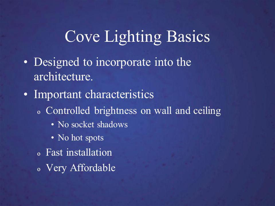 Cove Lighting Basics Designed to incorporate into the architecture.