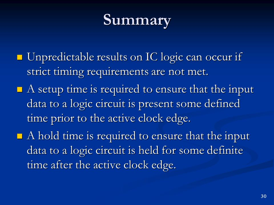 Summary Unpredictable results on IC logic can occur if strict timing requirements are not met. Unpredictable results on IC logic can occur if strict t