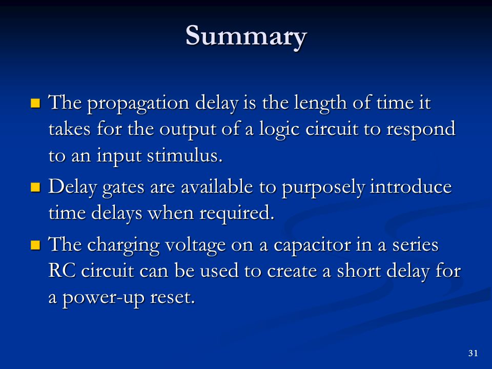 Summary The propagation delay is the length of time it takes for the output of a logic circuit to respond to an input stimulus. The propagation delay