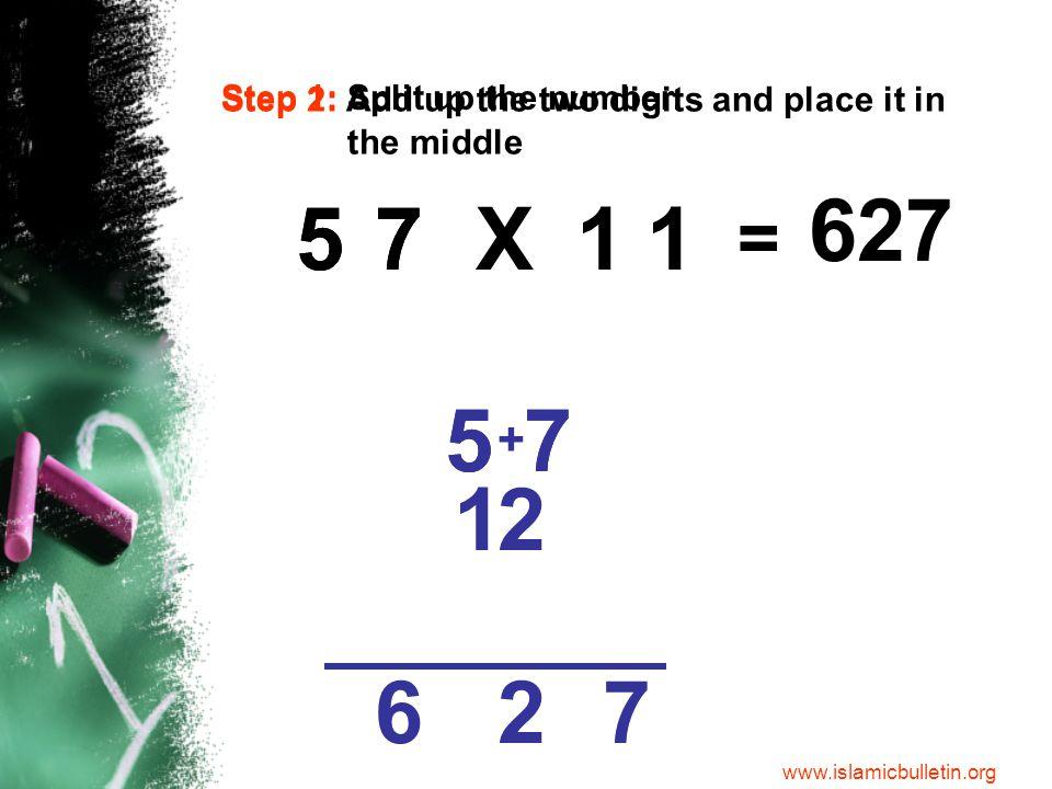 75 75 7 + 5 75 = X11 Step 1: Split up the number.