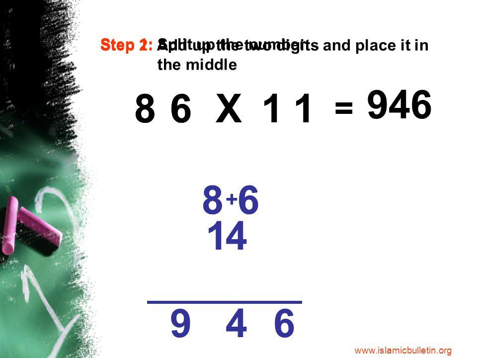 86 68 68 68 + = X11 Step 1: Split up the number.