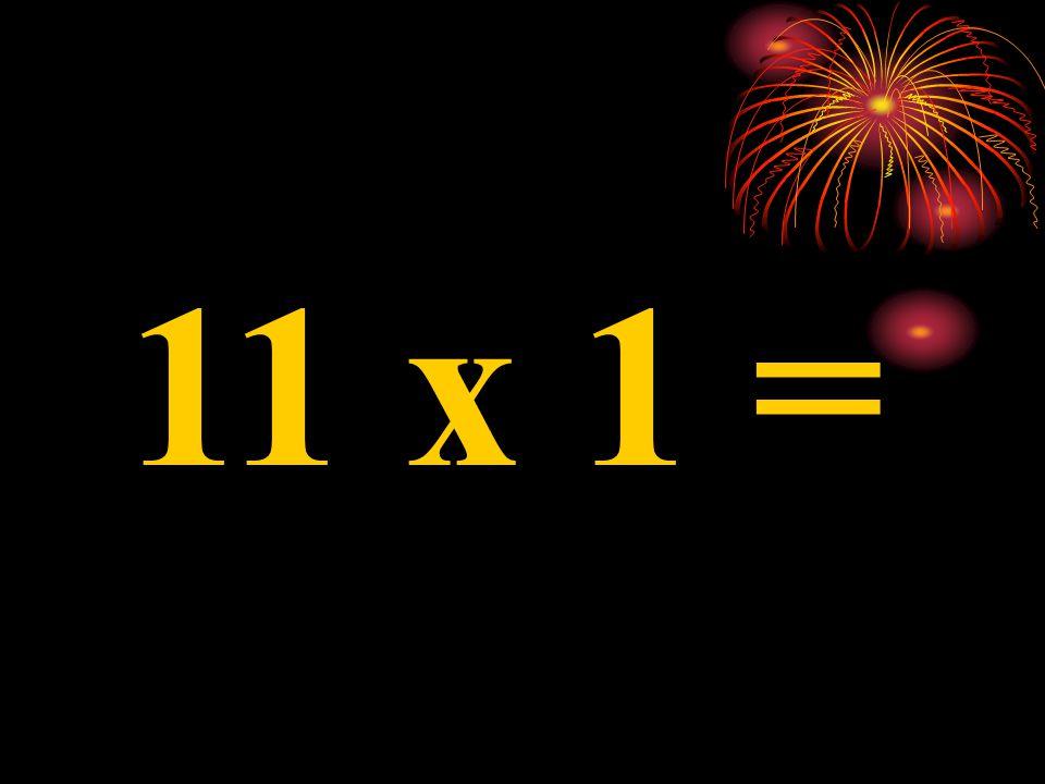 11 x 9 =