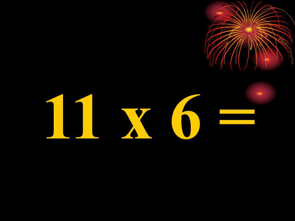 11 x 8 =