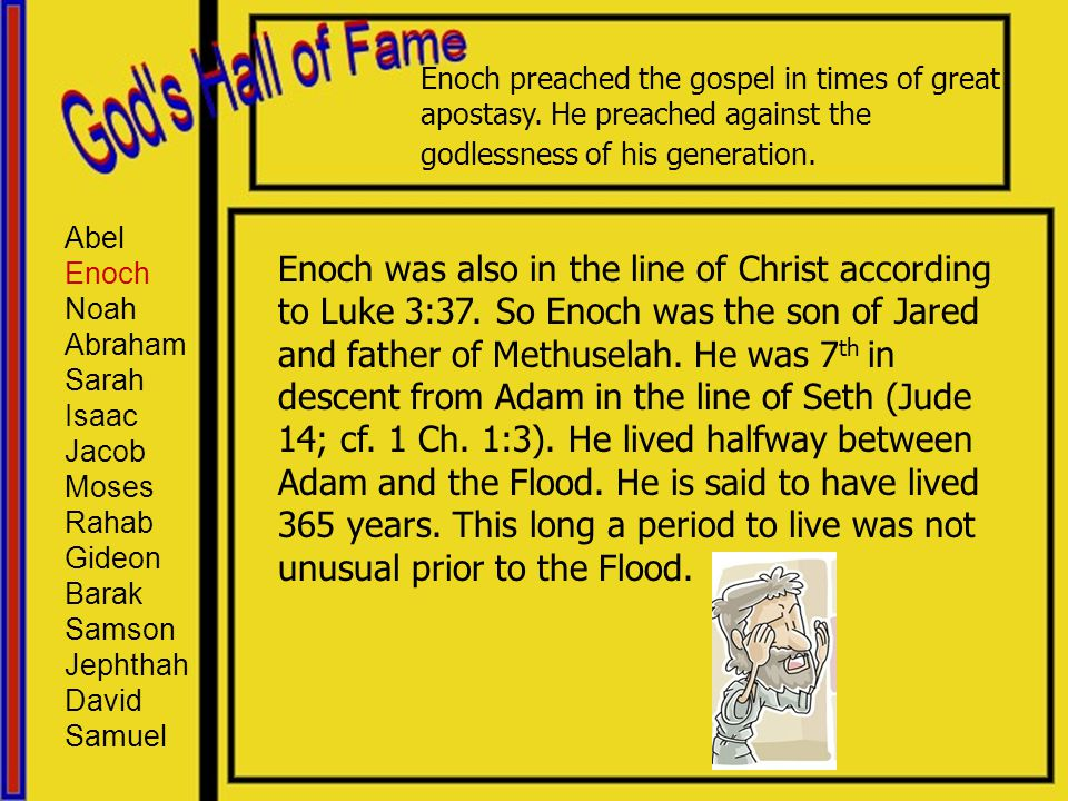 Enoch preached the gospel in times of great apostasy. He preached against the godlessness of his generation. Enoch was also in the line of Christ acco