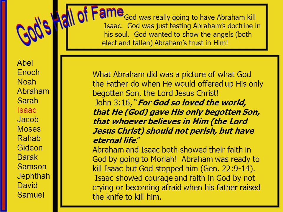 Abel Enoch Noah Abraham Sarah Isaac Jacob Moses Rahab Gideon Barak Samson Jephthah David Samuel What Abraham did was a picture of what God the Father