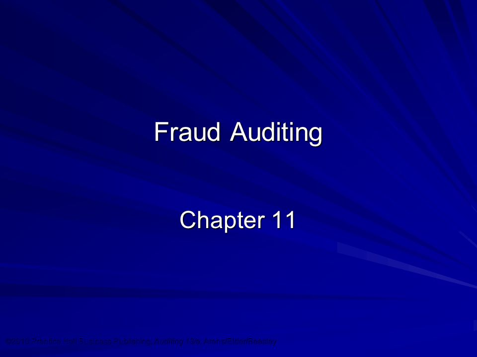 ©2010 Prentice Hall Business Publishing, Auditing 13/e, Arens/Elder/Beasley 11 - 1 Fraud Auditing Chapter 11