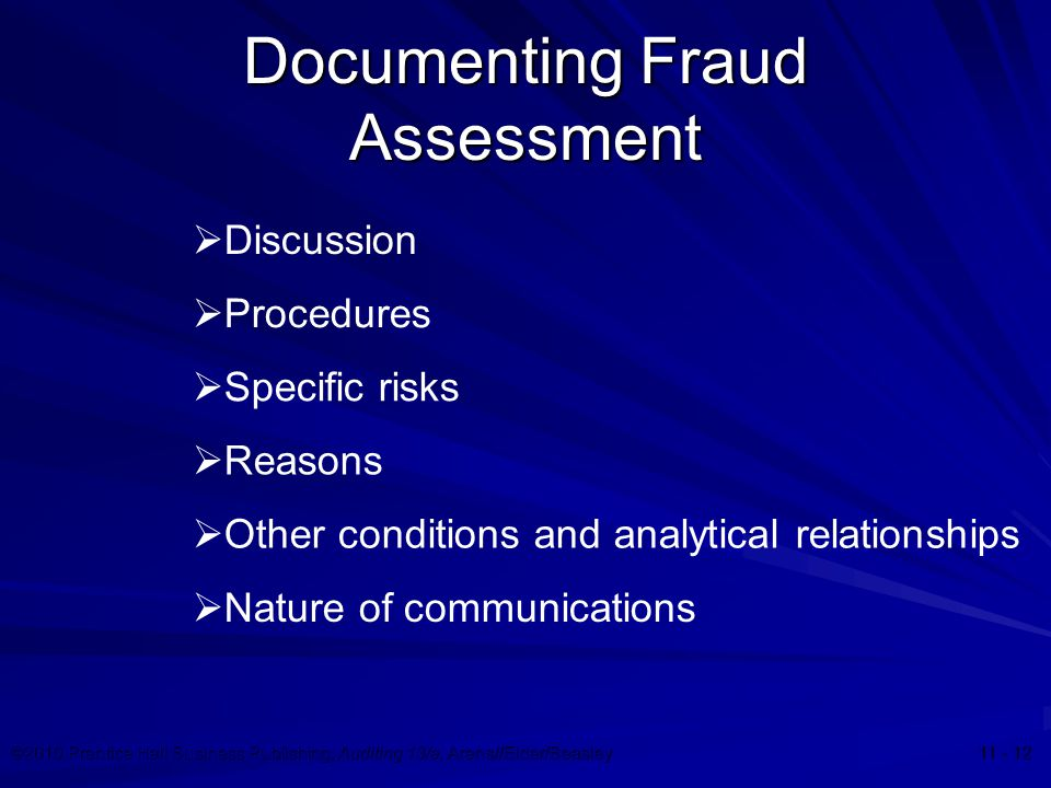 ©2010 Prentice Hall Business Publishing, Auditing 13/e, Arens//Elder/Beasley 11 - 12 Documenting Fraud Assessment  Discussion  Specific risks  Proc