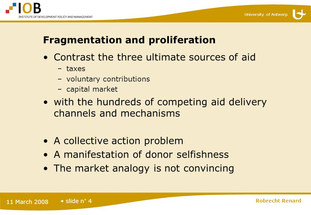 University of Antwerp slide n° 4 11 March 2008 Robrecht Renard 4 Fragmentation and proliferation Contrast the three ultimate sources of aid –taxes –vo