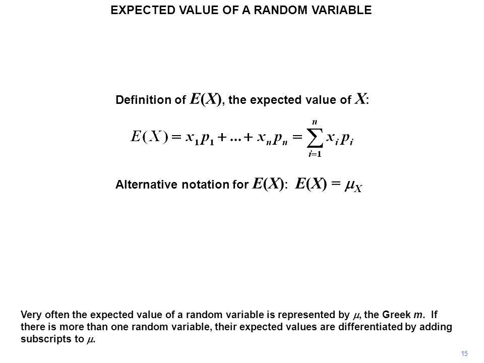 Very often the expected value of a random variable is represented by , the Greek m.