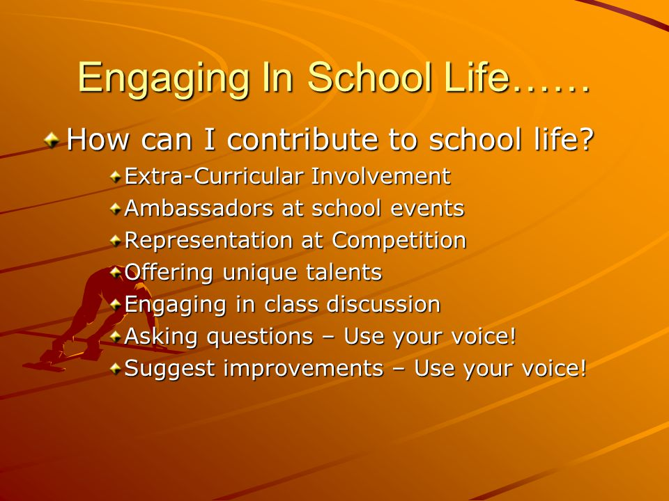 Engaging In School Life…… How can I contribute to school life.