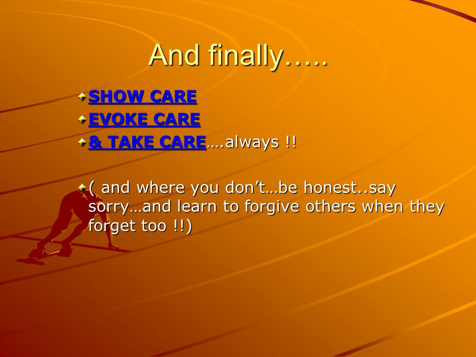 And finally….. SHOW CARE EVOKE CARE & TAKE CARE….always !.