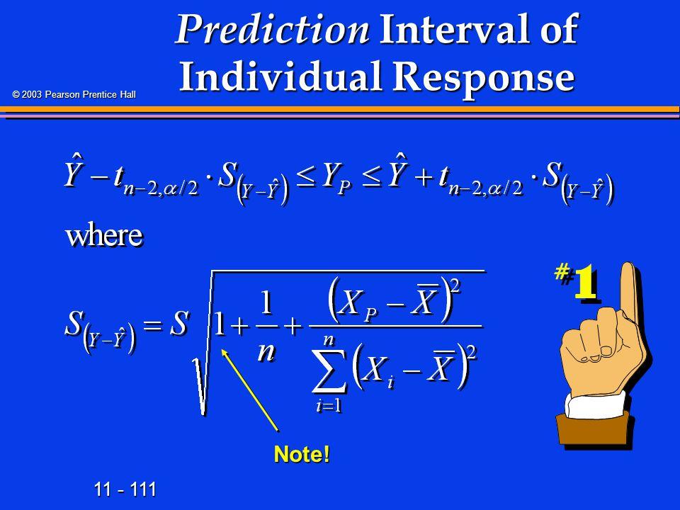 11 - 111 © 2003 Pearson Prentice Hall Prediction Interval of Individual Response Note!