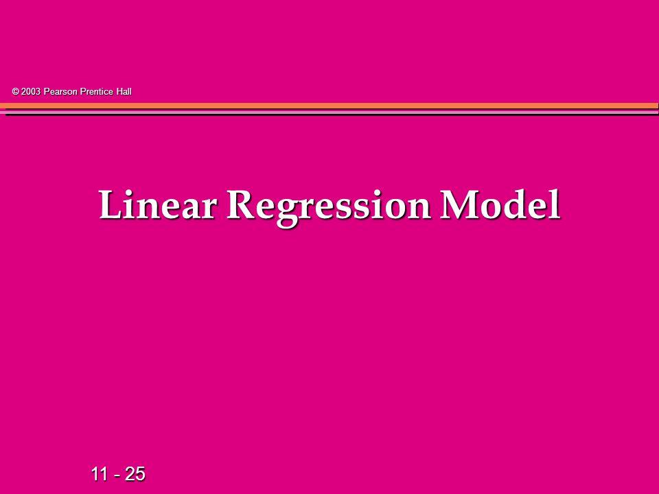 11 - 25 © 2003 Pearson Prentice Hall Linear Regression Model