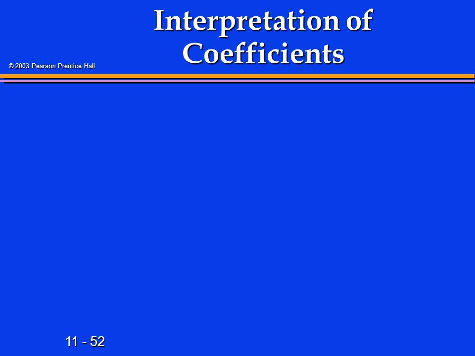 11 - 52 © 2003 Pearson Prentice Hall Interpretation of Coefficients