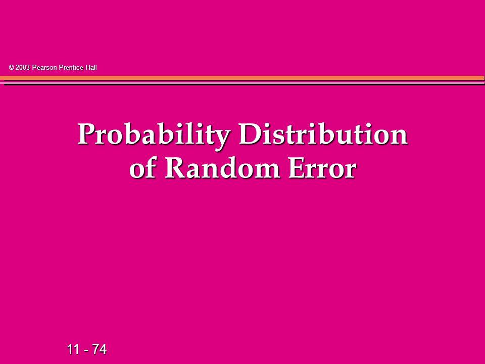11 - 74 © 2003 Pearson Prentice Hall Probability Distribution of Random Error