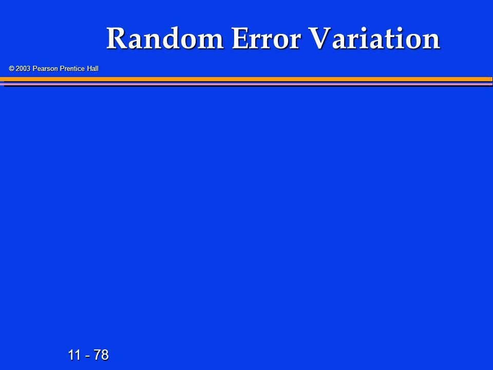 11 - 78 © 2003 Pearson Prentice Hall Random Error Variation
